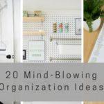 20 Mind-Blowing Organization Ideas