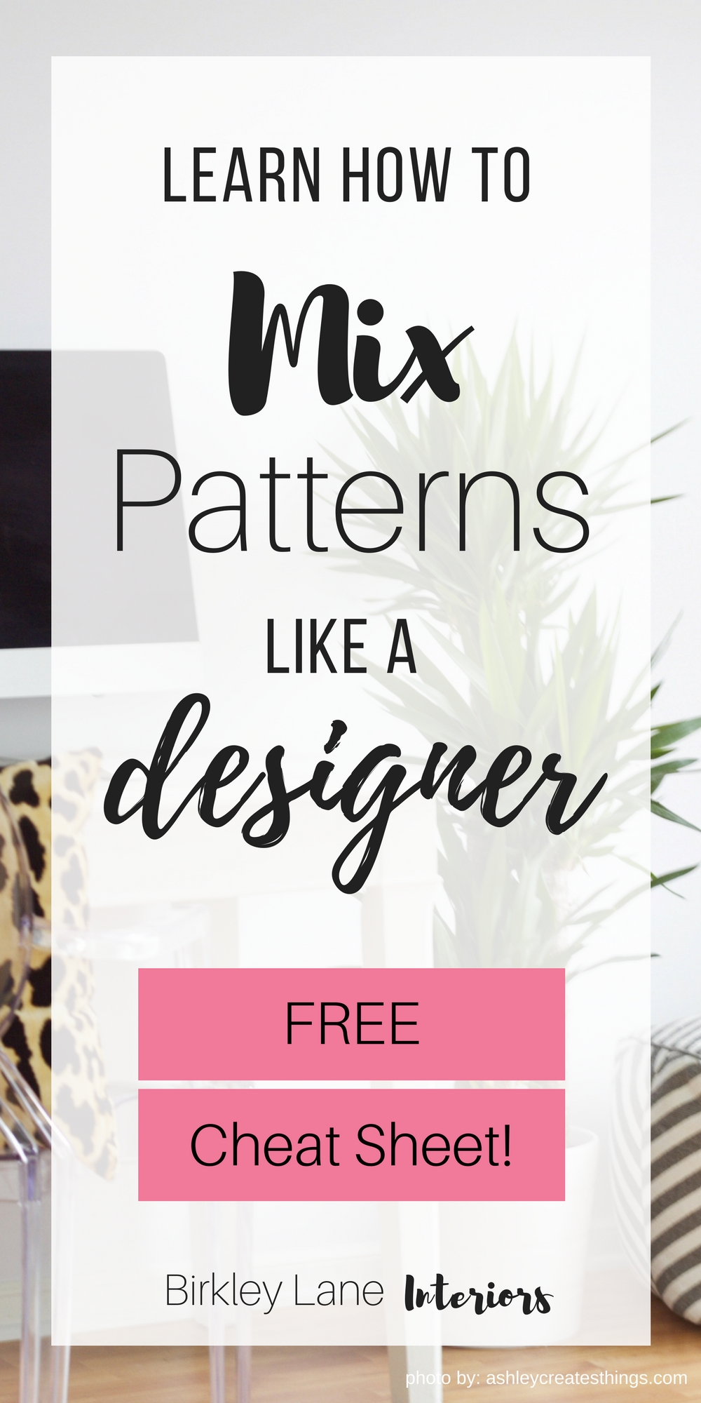 End the frustration that comes with trying to mix patterns as you decorate!  Get my FREE cheat sheet and mix patterns just like a designer!
