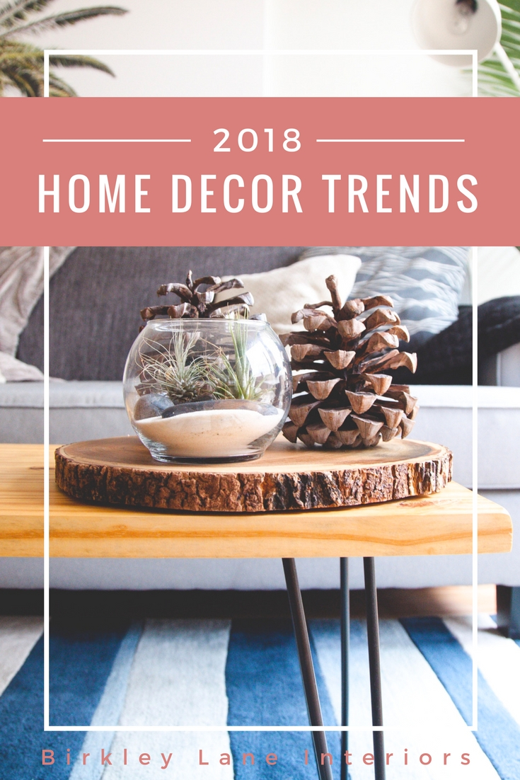 2018 home decorating trends birkley lane interiors for Home decor trends